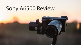 Sony A6500 Review - A More Awesome but Still Frustrating 4k Mirrorless Camera - Dan Watson