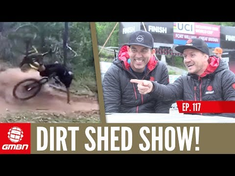 Is Fort William The Best Downhill Mountain Bike Track In The World? | Dirt Shed Show Episode 117