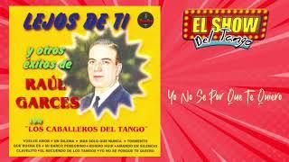 Yo No Se Por Que Te Quiero – Raúl Garcés - Los Caballeros Del Tango | Tango