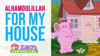 Alhamdulillah For My HOUSE with Nadeen - Zaky's Learning Club