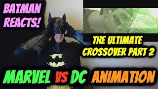 Marvel vs. DC - The Ultimate Crossover (Part II) REACTION by BATMAN