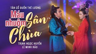 Tân Cổ 2021 Buồn Thê Lương   Máu Nhuộm Sân Chùa - Ns Trịnh Ngọc Huyền ft Ns Lê Minh Hảo