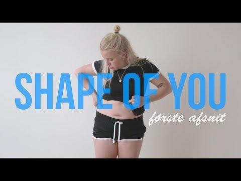 SHAPE OF YOU AFSNIT 1 | Marie Vagn-Hansen