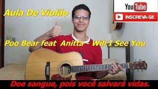 Baixar Aula De Violão: Poo Bear feat  Anitta - Will I See You (Como Tocar)