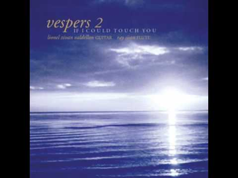 Vespers 2 If I Could Touch You