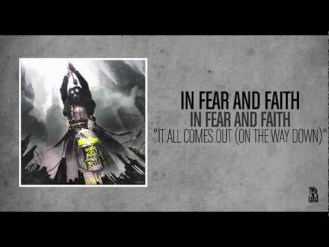 In Fear And Faith - It All Comes Out (On The Way Down)