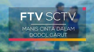 Video FTV SCTV - Manis Cinta Dalam Dodol Garut download MP3, 3GP, MP4, WEBM, AVI, FLV Oktober 2018