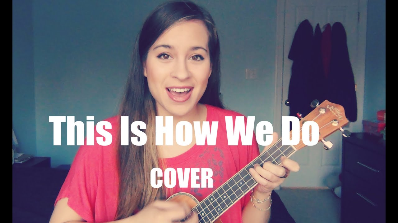 """This Is How We Do"" - Katy Perry (ukulele cover by Sarah ..."