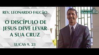 O discípulo de Jesus deve tomar a sua cruz | Rev. Leonardo Falcão | IPBV