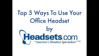 Top 5 Ways To Use Your Office Headset - By Headsets.com