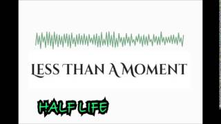 LESS THAN A MOMENT - HALF LIFE (NEW Song 2014)