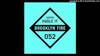 Kastra - Jiggle It [Brooklyn Fire Records]