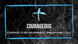 24/01/21 'Courage to be vulnerable' Philippians 2: 5-11