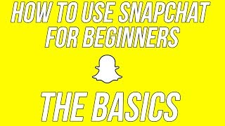 How to Use Snapchat For Beginners #1 - The Basics (Snapchat Tips and Tricks)
