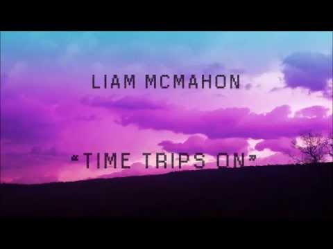 """Liam McMahon - """"Time Trips On"""""""