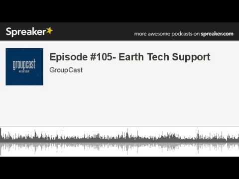Episode #105- Earth Tech Support (made with Spreaker)