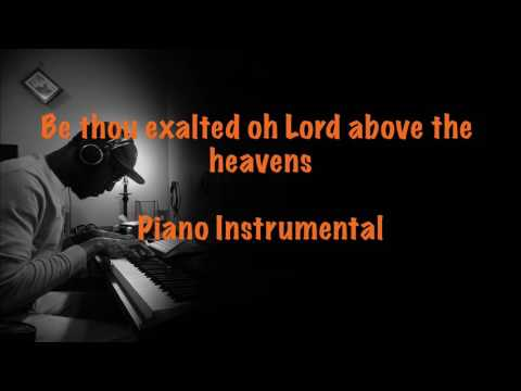 Be thou exalted oh LORD above all heavens (Piano Instrumental)
