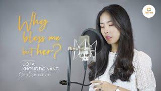 ĐỘ TA KHÔNG ĐỘ NÀNG (Bản tiếng Anh) | WHY BLESS ME BUT HER | English cover