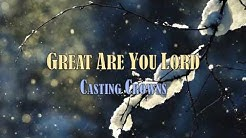 Great Are You Lord - Casting Crowns - with Lyrics