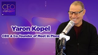 Yaron Kopel of Meet In Place | CEO Unplugged