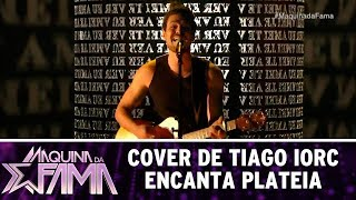 Cover de Tiago Iorc surpreende  | Máquina da Fama (14/08/17)