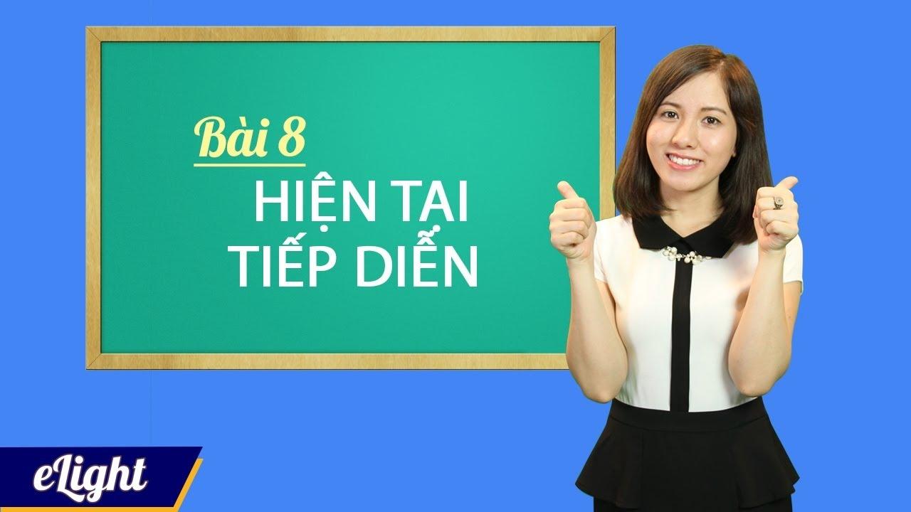 [Elight] - #7 Thì hiện tại tiếp diễn: cấu trúc, cách dùng - Ngữ pháp tiếng Anh cơ bản
