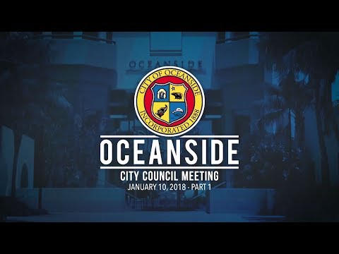 Oceanside City Council Meeting - January 10, 2018 Part 1