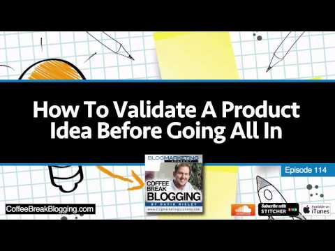 CBB114: How To Validate A Product Idea Before Going All In