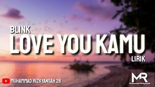 LOVE YOU KAMU [MENYESAL KESAL GAK BILANG SAYANG] (LIRIK) -BLINK