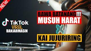 DJ BAWA BATANANG MUSUH HARAT x KAI JUJURIRING 2021 #BAWABATANANG