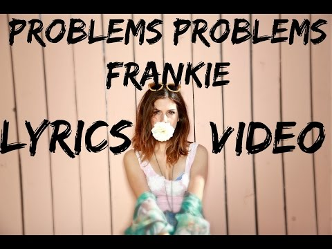 Frankie  Problems Problems LYRICS