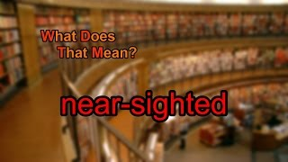 What does near-sighted mean?
