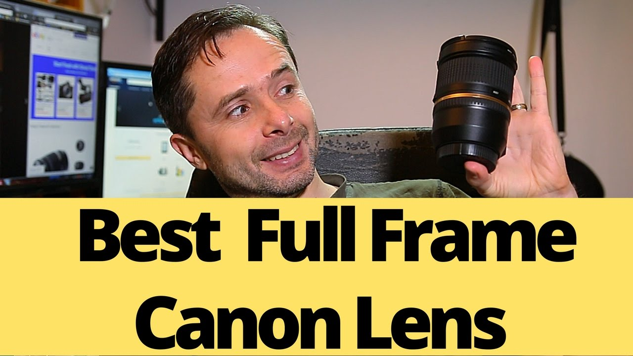 Best full frame canon lens for photography and video ✓ - YouTube
