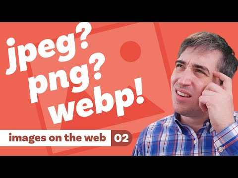When To Use .jpg Or .png? The Answer Is WebP... Sort Of  [ Images On The Web | Part Two ]