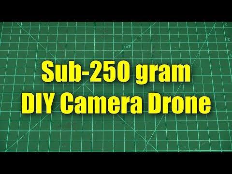 A sub-250g camera drone DIY project