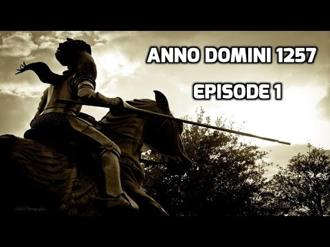 Anno Domini 1257 Episode 1 A Knight's Tale!