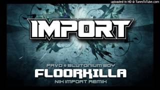 Pavo & Blutonium Boy - Floorkilla (Import Remix)