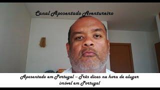 Aposentado em Portugal - Parte 49 - Três dicas na hora de alugar imóvel em Portugal