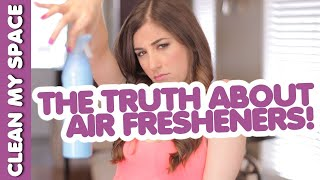 The Truth About Air Fresheners! Useful Ways to Keep Your Home Clean & Fresh (Clean My Space)
