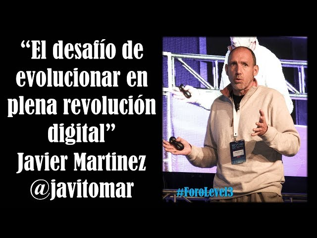 Javier Martinez: El desafío de evolucionar en plena revolución digital @javitomar #ForoLevel3