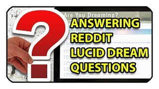 Answering Lucid Dreaming Questions on /r/LucidDreaming/
