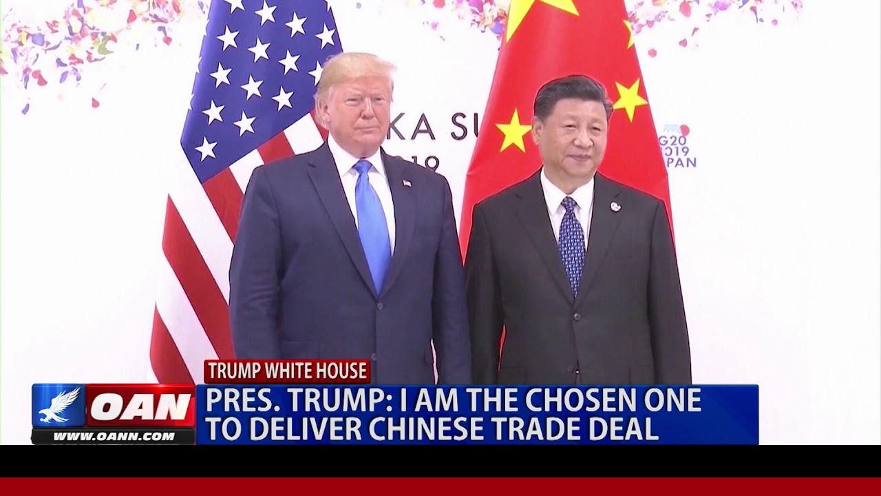 Pres. Trump: I am the chosen one to deliver Chinese trade deal