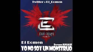 Yo No Soy Un Mounstro - Elvis Crespo Ft. Gocho (Remix Dj Romen 2013)