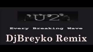U2 - Every Breaking Wave (Dj Breyko Remix)