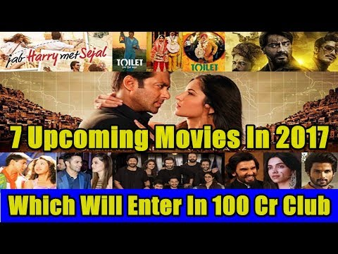 7 Upcoming Bollywood Films Of 2017 Which Will Collect 100 Crores
