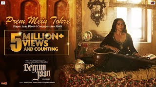 Prem Mein Tohre Video Song | Begum Jaan