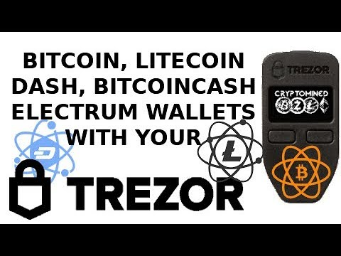 Using Electrum Wallets With Trezor For Bitcoin, Litecoin, Dash, And Bitcoin Cash