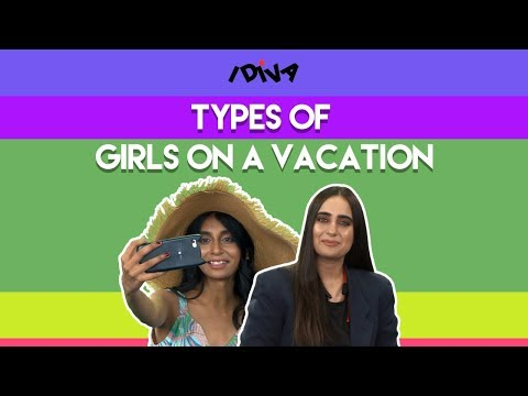 iDIVA - Types Of Girls On A Vacation | Types Of People You Meet During A Vacation