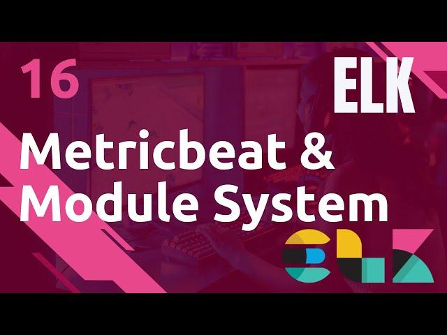 ELK - 16. METRICBEAT : COLLECTE DES METRIQUES SYSTEM (MODULE)