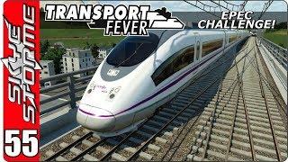 Transport Fever EPEC Challenge Ep 55 - Alta Velocidad Española!